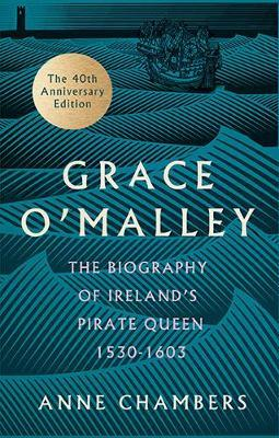 Grace O'Malley : The Biography of Ireland's Pirate Queen 1530-1603